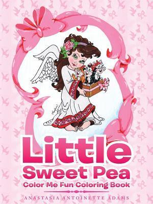 Little Sweet Pea Color Me Fun Coloring Book Anastasia Antoinette Adams
