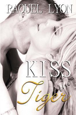 Kiss the Tiger: Parkside Avenue Book #1 Raquel Lyon