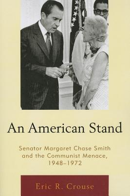 American Stand: Senator Margaret Chase Smith and the Communist Menace, 1948-1972  by  Eric R. Crouse