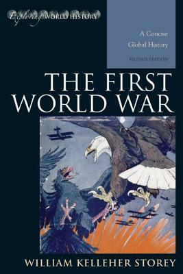 First World War: A Concise Global History William Kelleher Storey
