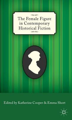 The Female Figure in Contemporary Historical Fiction Katherine Cooper