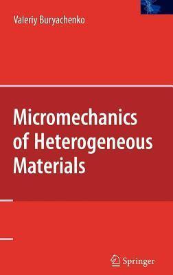 Micromechanics of Heterogeneous Materials  by  Valeriy Buryachenko