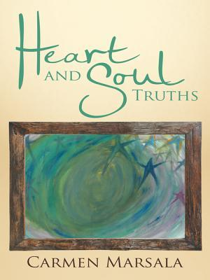 Heart and Soul Truths  by  Carmen Marsala