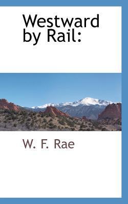 Westward  by  Rail by W F Rae