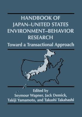 Handbook of Japan-United States Environment-Behavior Research: Toward a Transactional Approach Seymour Wapner