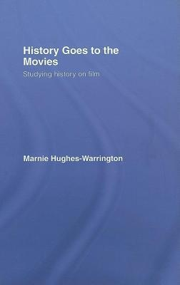 History Goes to the Movies: Studying History on Film Marnie Hughes-Warrington