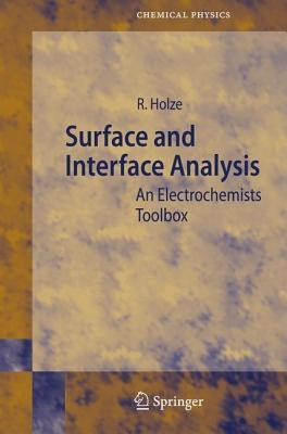 Surface and Interface Analysis: An Electrochemists Toolbox. Spinger Series in Chemical Physics 74. Rudolf Holze