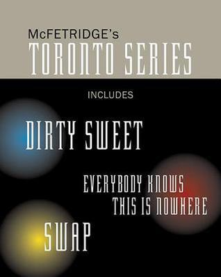 McFetridges Toronto Series: Dirty Sweet / Everybody Knows This Is Nowhere / Swap John McFetridge