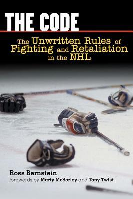 Code: The Unwritten Rules of Fighting and Retaliation in the NHL  by  Ross Bernstein