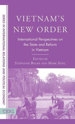 Vietnams New Order: International Perspectives on the State and Reform in Vietnam  by  Stephanie Balme