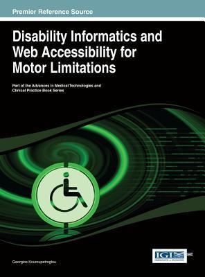 Disability Informatics and Web Accessibility for Motor Limitations  by  Georgios Kouroupetroglou