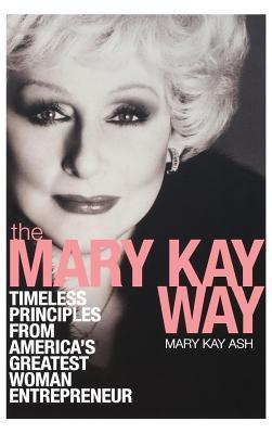 Mary Kay Way: Timeless Principles from Americas Greatest Woman Entrepreneur  by  Mary Kay Ash