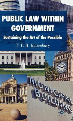 Public Law Within Government: Sustaining the Art of the Possible T.P.B. Rattenbury