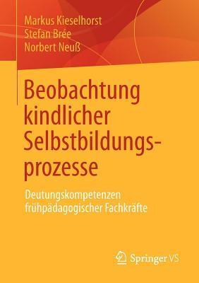 Beobachtung Kindlicher Selbstbildungsprozesse: Deutungskompetenzen Fruhpadagogischer Fachkrafte Markus Kieselhorst