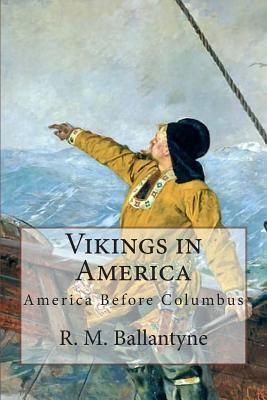 Vikings in America: America Before Columbus R.M. Ballantyne