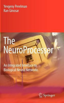 The Neuroprocessor: An Integrated Interface to Biological Neural Networks Yevgeny Perelman