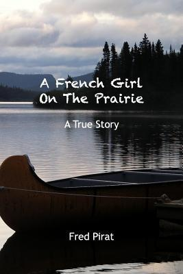 A French Girl on the Prairie: Montana 1910. at Only 12 Years Old, Marie Delos Leaves Paris for Montana.  by  MR Fred Pirat