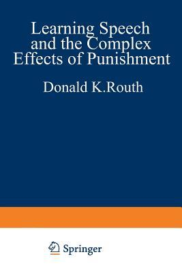 Learning, Speech, and the Complex Effects of Punishment: Essays Honoring George J. Wischner Donald K. Routh