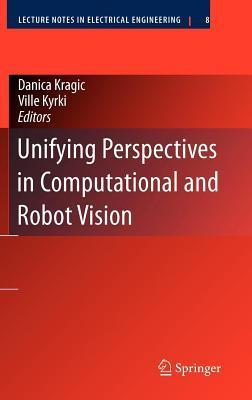 Unifying Perspectives in Computational and Robot Vision  by  Danica Kragič