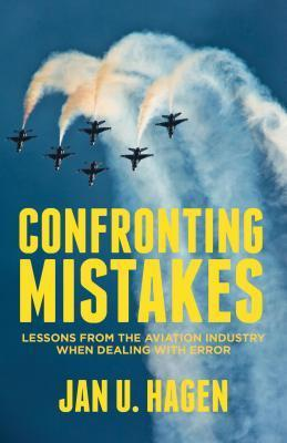 Confronting Mistakes: Lessons from the Aviation Industry When Dealing with Error  by  Jan Hagen