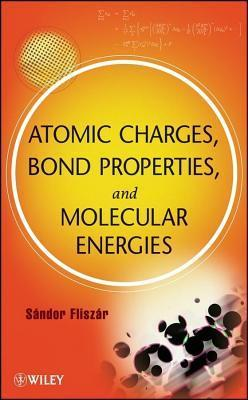 Atomic Charges, Bond Properties, and Molecular Energies Sandor Fliszar