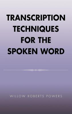 Transcription Techniques for the Spoken Word  by  Willow Roberts Powers