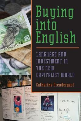 Buying Into English: Language and Investment in the New Capitalist World  by  Catherine Jean Prendergast