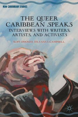 Queer Caribbean Speaks: Interviews with Writers, Artists, and Activists  by  Kofi Omoniyi Campbell