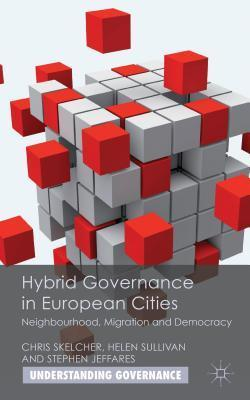 Hybrid Governance in European Cities: Neighbourhood, Migration and Democracy  by  Chris Skelcher