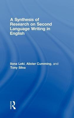 Synthesis of Research on Second Language Writing in English: 1985-2005: Synthesis of Research on Second Language Writing in English  by  Ilona Leki