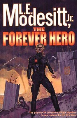 The Forever Hero: Dawn for a Distant Earth, The Silent Warrior, In Endless Twilight L.E. Modesitt Jr.