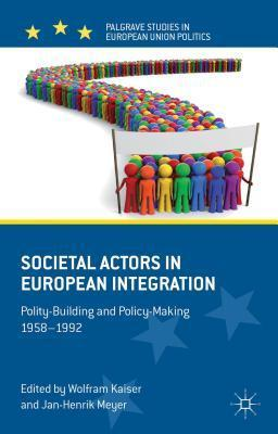 Societal Actors in European Integration: Polity-Building and Policy-Making 1958-1992  by  Wolfram Kaiser