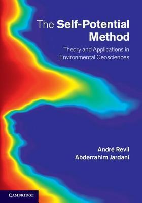 The Self-Potential Method: Theory and Applications in Environmental Geosciences André Revil