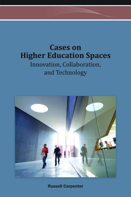 Cases on Higher Education Spaces: Innovation, Collaboration, and Technology  by  Russell Carpenter