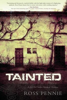 Tainted: A Dr. Zol Szabo Medical Mystery  by  Ross Pennie