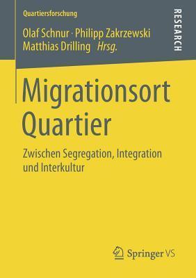 Migrationsort Quartier: Zwischen Segregation, Integration Und Interkultur Olaf Schnur