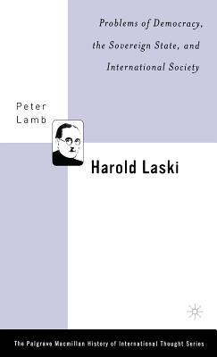 Harold Laski: Problems of Democracy, the Sovereign State, and International Society Peter Lamb