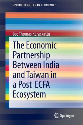 The Economic Partnership Between India and Taiwan in a Post-Ecfa Ecosystem  by  Joe Thomas Karackattu
