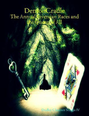 Demoncradle: The Annual Inversian Races and the Queen of All Dudley Clarence Sturgis IV