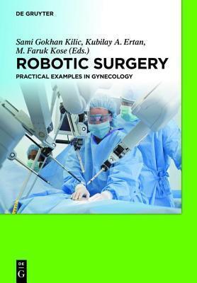 Robotic Surgery: Practical Examples in Gynecology Sami G Kilic