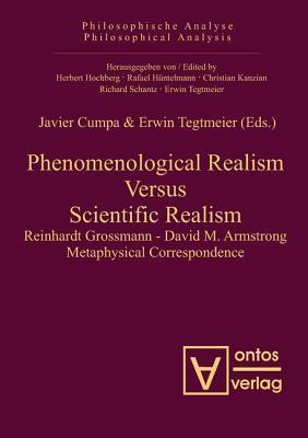 Phenomenological Realism Versus Scientific Realism: Reinhardt Grossmann - David M. Armstrong Metaphysical Correspondence  by  Javier Cumpa