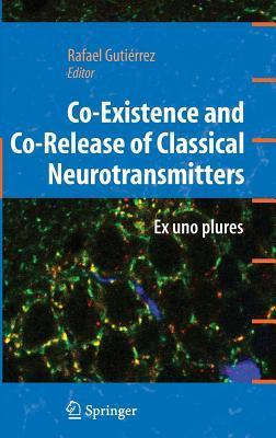 Co-Existence and Co-Release of Classical Neurotransmitters: Ex Uno Plures  by  Rafael Gutierrez