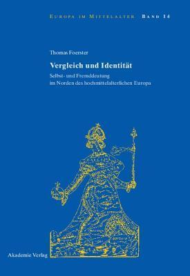 Vergleich Und Identitat: Selbst- Und Fremddeutung Im Norden Des Hochmittelalterlichen Europa  by  Thomas Foerster