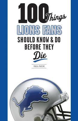 100 Things Lions Fans Should Know & Do Before They Die  by  Paula Pasche