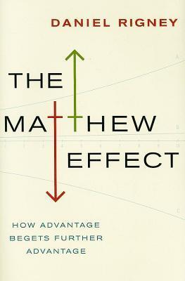 Matthew Effect: How Advantage Begets Further Advantage  by  Daniel Rigney