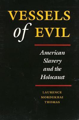 Vessels of Evil: American Slavery and the Holocaust  by  Laurence Thomas
