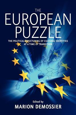 European Puzzle, The: The Political Structuring of Cultural Identities at a Time of Transition  by  Marion Demossier