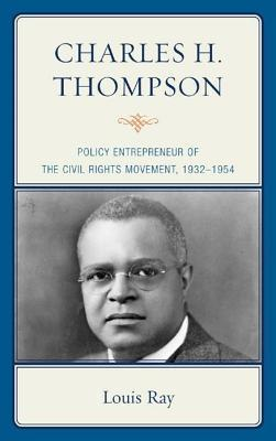 Charles H. Thompson: Policy Entrepreneur of the Civil Rights Movement Louis Ray