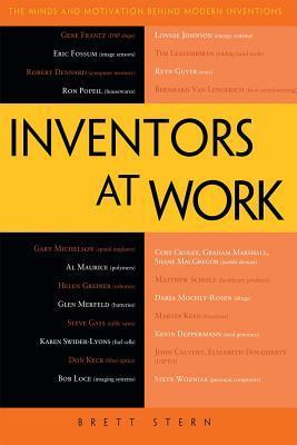 Inventors at Work: The Minds and Motivation Behind Modern Inventions Brett Stern