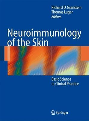 Neuroimmunology of the Skin: Basic Science to Clinical Practice  by  Richard D. Granstein